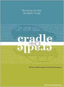 Cradle to CradleRemaking the Way We Make Things